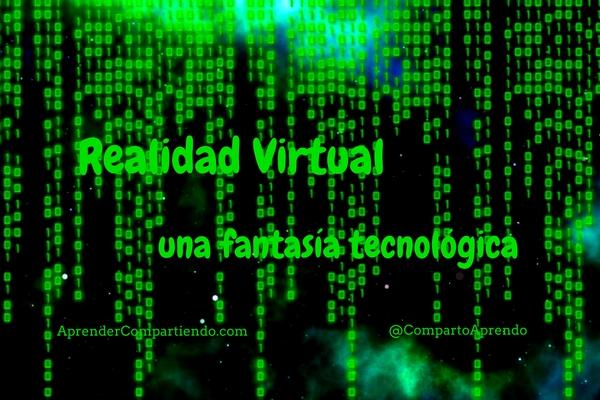 Realidad Virtual una fantasía tecnológica