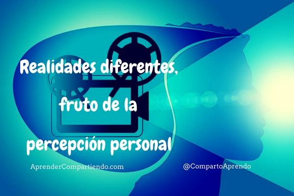 Realidades diferentes, fruto de percepción personal