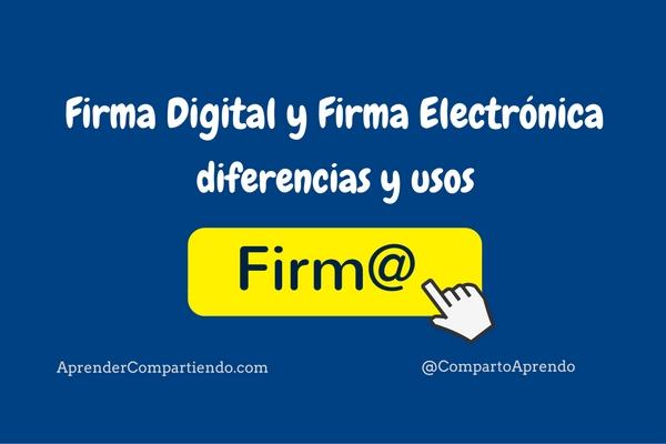 Firma Digital y Firma Electrónica, diferencias y usos