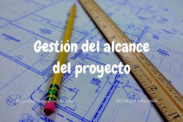 La gestión del alcance del proyecto