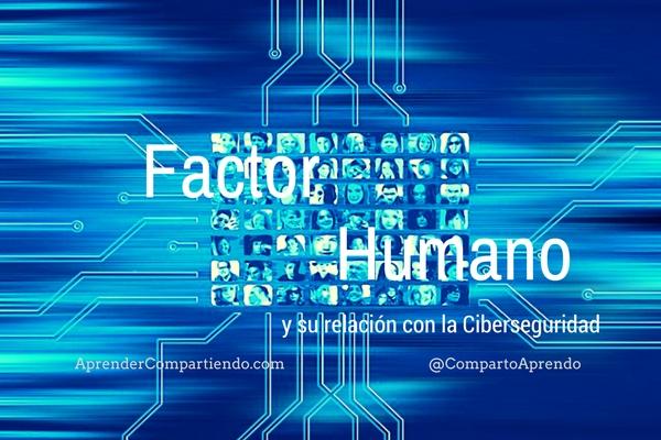 Factor Humano y su relación con la ciberseguridad