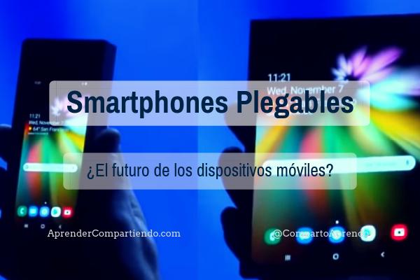Smartphones plegables ¿El futuro de los dispositivos móviles?